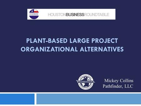 PLANT-BASED LARGE PROJECT ORGANIZATIONAL ALTERNATIVES Mickey Collins Pathfinder, LLC.