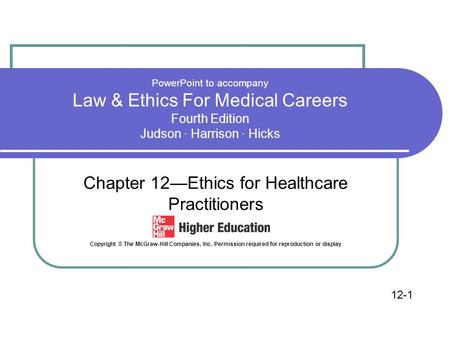 PowerPoint to accompany Law & Ethics For Medical Careers Fourth Edition Judson · Harrison · Hicks Chapter 12—Ethics for Healthcare Practitioners Copyright.