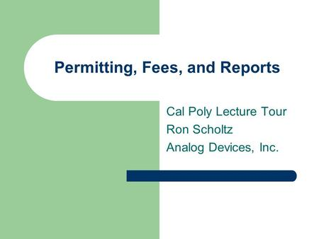Permitting, Fees, and Reports Cal Poly Lecture Tour Ron Scholtz Analog Devices, Inc.