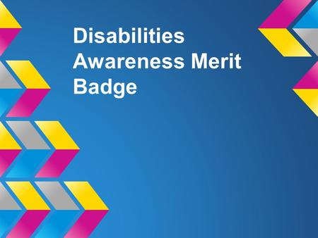 Disabilities Awareness Merit Badge. Introduction Thank you for having me. My name is ______________ I am an occupational therapist. Raise your hand if.