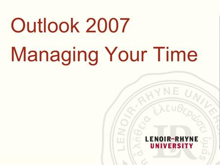 Outlook 2007 Managing Your Time. Course contents  It's all about choices  Get it right in the calendar  Finishing touches.