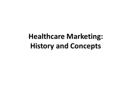 Healthcare Marketing: History and Concepts. Chapter 1 The Origin and Evolution of Marketing in Healthcare.