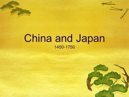China and Japan 1450-1750. China Ming Dynasty  Chinese drove out Mongol invaders in 1300's  Ming Dynasty established  Time of great cultural achievement.