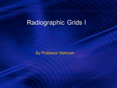 Radiographic Grids I By Professor Stelmark. Even under the most favorable conditions, most remnant x-rays are scattered. If the radiograph were taken.