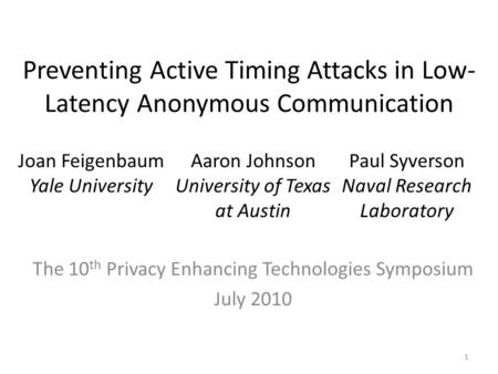 Preventing Active Timing Attacks in Low- Latency Anonymous Communication The 10 th Privacy Enhancing Technologies Symposium July 2010 Joan Feigenbaum Yale.