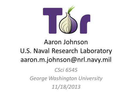 Aaron Johnson U.S. Naval Research Laboratory CSci 6545 George Washington University 11/18/2013.