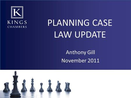 PLANNING CASE LAW UPDATE Anthony Gill November 2011.
