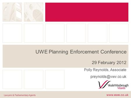 UWE Planning Enforcement Conference 29 February 2012 Polly Reynolds, Associate Lawyers & Parliamentary Agents.