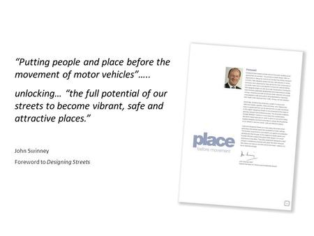 """Putting people and place before the movement of motor vehicles""….. unlocking… ""the full potential of our streets to become vibrant, safe and attractive."