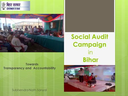 Social Audit Campaign in Bihar Towards Transparency and Accountability Subhendra Nath Sanyal.
