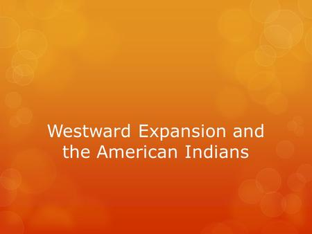 Westward Expansion and the American Indians