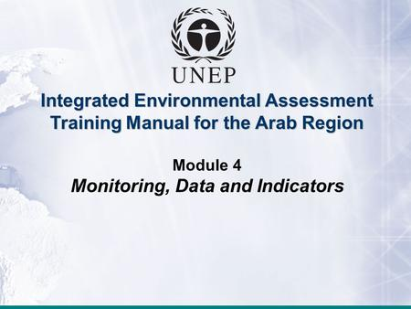 Integrated Environmental Assessment Training Manual for the Arab Region Module 4 Monitoring, Data and Indicators.