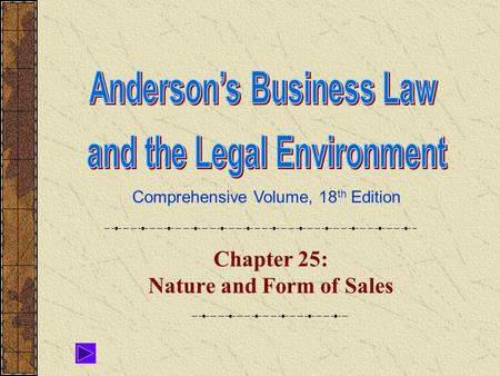Comprehensive Volume, 18 th Edition Chapter 25: Nature and Form of Sales.