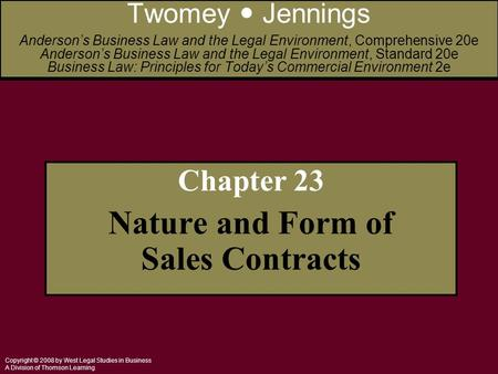 Copyright © 2008 by West Legal Studies in Business A Division of Thomson Learning Chapter 23 Nature and Form of Sales Contracts Twomey Jennings Anderson's.