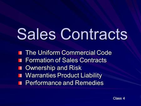 Sales Contracts The Uniform Commercial Code The Uniform Commercial Code Formation of Sales Contracts Formation of Sales Contracts Ownership and Risk Ownership.