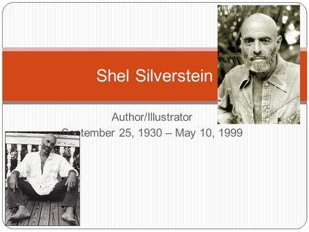 Author/Illustrator September 25, 1930 – May 10, 1999 Shel Silverstein.