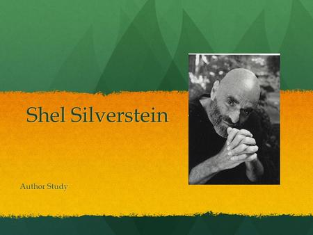 Shel Silverstein Author Study. Life/Writing Career Silverstein was an American poet, singer-songwriter, musician, composer, cartoonist, screenwriter,