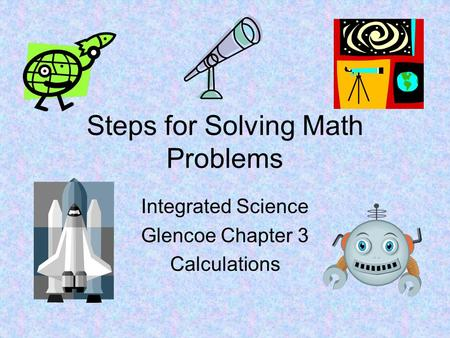 Steps for Solving Math Problems Integrated Science Glencoe Chapter 3 Calculations.