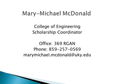 College of Engineering Scholarship Coordinator Office: 369 RGAN Phone: 859-257-0569