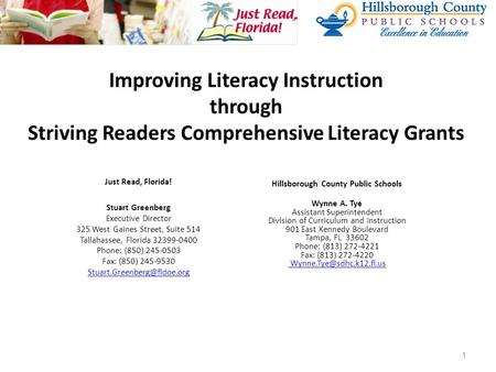 Improving Literacy Instruction through Striving Readers Comprehensive Literacy Grants Just Read, Florida! Stuart Greenberg Executive Director 325 West.
