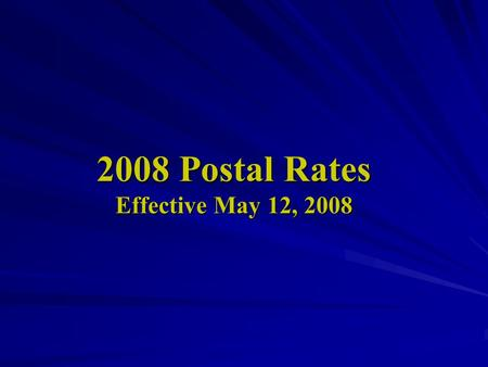 2008 Postal Rates Effective May 12, 2008. Attention We have included in our webpage a summary of the 2008 United States Postal Service rate increase effective.