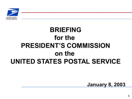 1 BRIEFING for the PRESIDENT'S COMMISSION on the UNITED STATES POSTAL SERVICE January 8, 2003.