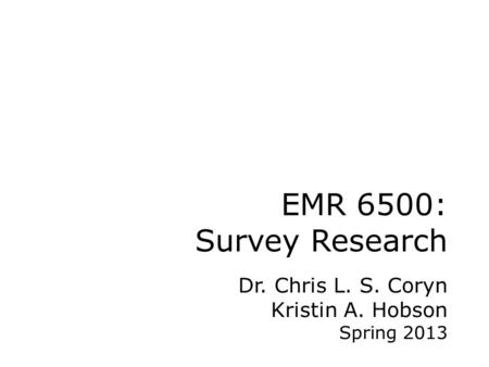 EMR 6500: Survey Research Dr. Chris L. S. Coryn Kristin A. Hobson Spring 2013.