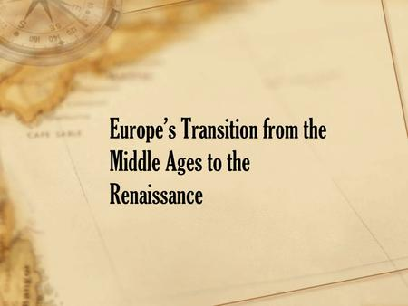 Europe's Transition from the Middle Ages to the Renaissance.