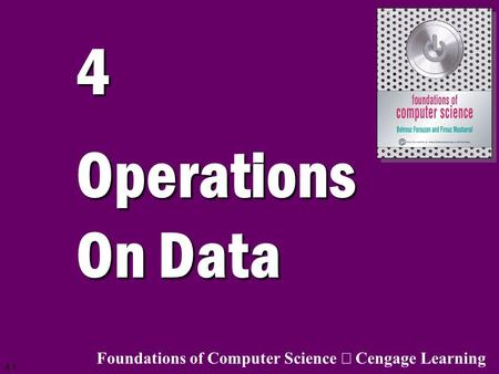 4 Operations On Data Foundations of Computer Science ã Cengage Learning.