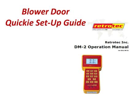 Blower Door Quickie Set-Up Guide. RetroTec Blower Door Duct Tester DM-2 Meter.