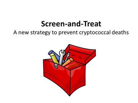 Screen-and-Treat A new strategy to prevent cryptococcal deaths.