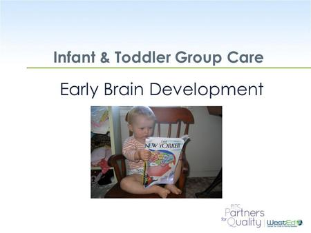 WestEd.org Infant & Toddler Group Care Early Brain Development.