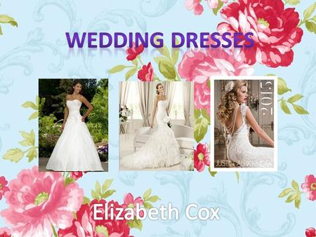 This presentation is about Wedding Dresses. There is going to be some gorgeous ones that might be your dream dress.