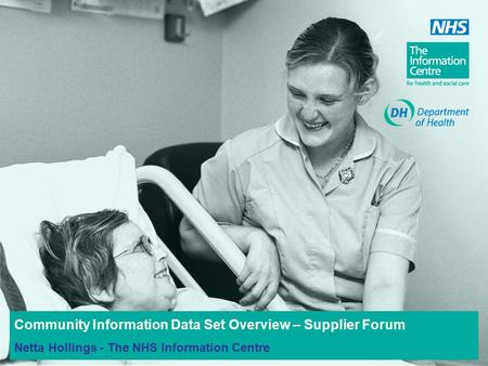 Community Information Data Set Overview – Supplier Forum Netta Hollings - The NHS Information Centre.