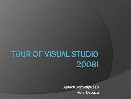 Aptech Borivali(West) Hefin Dsouza. Agenda  What is.NET and What is Visual Studio? .NET Framework 3.5 Overview.  Visual Studio 2008 Enhancements. 