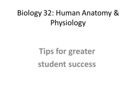 Biology 32: Human Anatomy & Physiology Tips for greater student success.