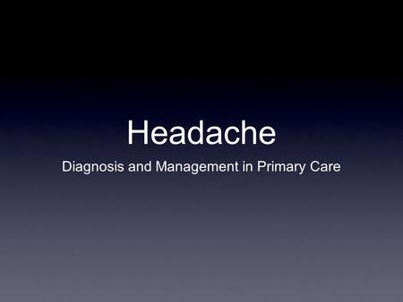 Headache Diagnosis and Management in Primary Care.