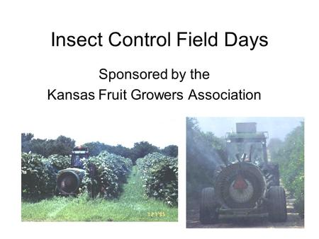 Insect Control Field Days Sponsored by the Kansas Fruit Growers Association.