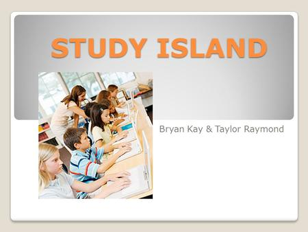 STUDY ISLAND Bryan Kay & Taylor Raymond. Study Island… Completely web-based program Tests students in language arts and mathematics Built from MI State.