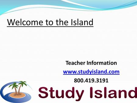 Welcome to the Island Teacher Information www.studyisland.com 800.419.3191.