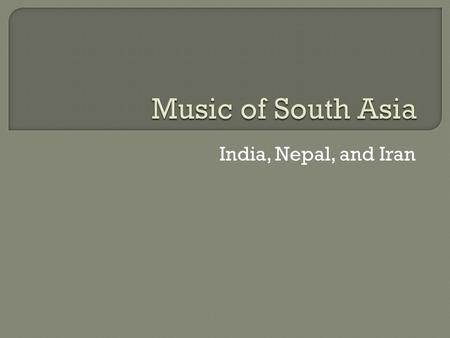 India, Nepal, and Iran.  The music of India includes multiple varieties of folk, popular, pop, classical music and R&B.  Indias classical music tradition.