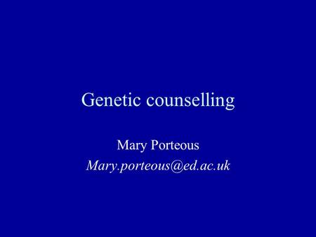 Genetic counselling Mary Porteous