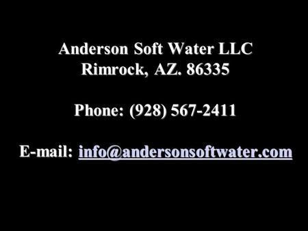 Anderson Soft Water LLC Rimrock, AZ. 86335 Phone: (928) 567-2411 Anderson Soft Water LLC Rimrock, AZ. 86335 Phone: (928)