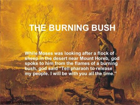 THE BURNING BUSH While Moses was looking after a flock of sheep in the desert near Mount Horeb, god spoke to him from the flames of a burning bush, god.