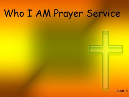 Who I AM Prayer Service Grade 3. In the name of the Father and of the Son and of the Holy Spirit.