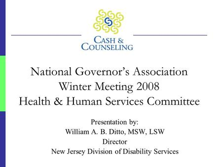 National Governor's Association Winter Meeting 2008 Health & Human Services Committee Presentation by: William A. B. Ditto, MSW, LSW Director New Jersey.
