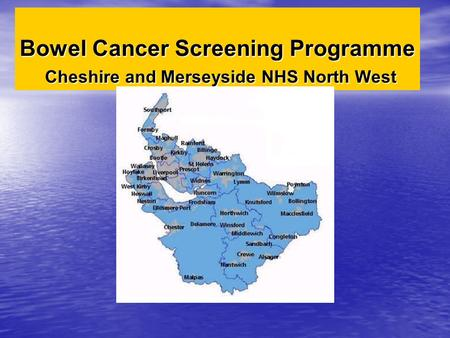 Bowel Cancer Screening Programme Cheshire and Merseyside NHS North West.
