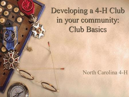 Developing a 4-H Club in your community: Club Basics North Carolina 4-H.