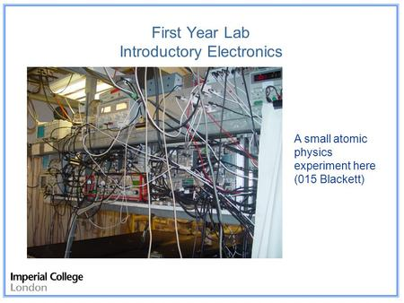 First Year Lab Introductory Electronics We are Physicists. Why do electronics? You will probably also end up using computers! You may end up using optics.
