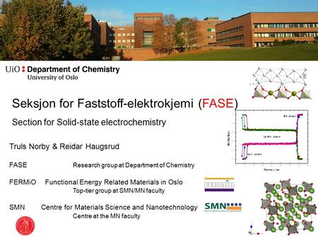 Seksjon for Faststoff-elektrokjemi (FASE) Section for Solid-state electrochemistry Truls Norby & Reidar Haugsrud FASE Research group at Department of Chemistry.